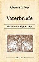 Vaterbriefe - Worte de Ewigen Liebe: Erster Band