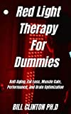 Red Light Therapy For Dummies : Anti-Aging, Fat Loss, Muscle Gain, Performance, and Brain Optimization (English Edition)