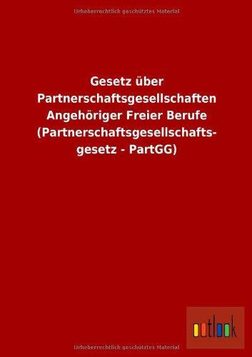 Gesetz über Partnerschaftsgesellschaften Angehöriger Freier Berufe (Partnerschaftsgesellschafts- gesetz - PartGG)