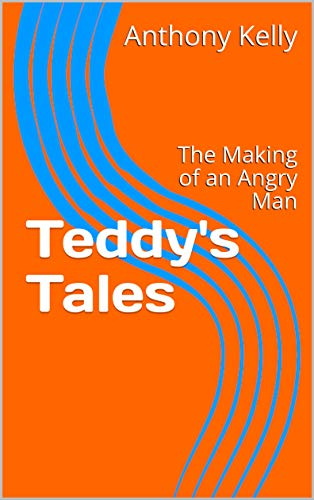 Teddy's Tales: The Making of an Angry Man (English Edition)