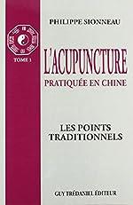 L'acupuncture, Tome 1 - Les points traditionnels de Philippe Sionneau