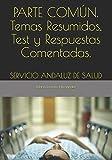 PARTE COMÚN. Temas Resumidos, Test y Respuestas Comentadas.: SERVICIO ANDALUZ DE SALUD