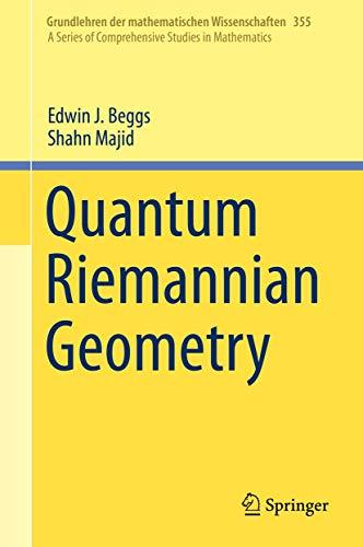 Quantum Riemannian Geometry (Grundlehren der mathematischen Wissenschaften (355), Band 355)