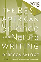 The Best American Science and Nature Writing 2015 (The Best American Series ®)