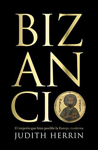Bizancio: El imperio que hizo posible la Europa moderna