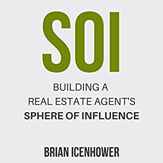 SOI      Building A Real Estate Agent's Sphere of Influence              By:                                                                                                                                 Brian Icenhower                               Narrated by:                                                                                                                                 Ed Nash                      Length: 4 hrs and 30 mins     4 ratings     Overall 5.0
