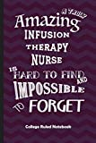 Amazing Infusion Therapy Nurse: College Ruled Notebook Best Gift for Colleagues, Friends and Family 6x9 100 pages