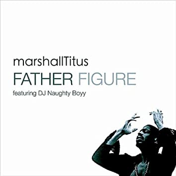 Father Figure (DJ Naughty Boyy's Major Minor Mix) (feat. DJ Naughty Boyy)
