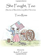 She Fought, Too: Stories of Revolutionary War Heroines