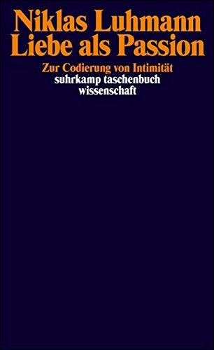 Liebe als Passion: Zur Codierung von Intimität: Zur Codierung von Intimitt (suhrkamp taschenbuch wissenschaft)