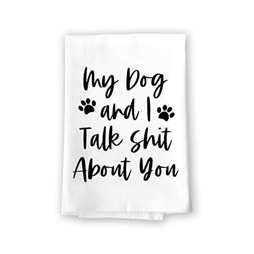 Honey Dew Gifts Funny Inappropriate Towels, My Dog and I Talk Shit About You Flour Sack Towel, 27 inch by 27 inch, 100% Cotton, Multi-Purpose Towel, Home Decor