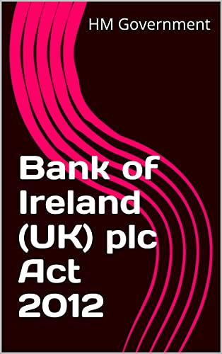Bank of Ireland (UK) plc Act 2012 (English Edition)