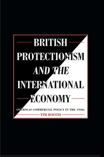 Compare Textbook Prices for British Protectionism and the International Economy: Overseas Commercial Policy in the 1930s  ISBN 9780521892582 by Rooth, Tim
