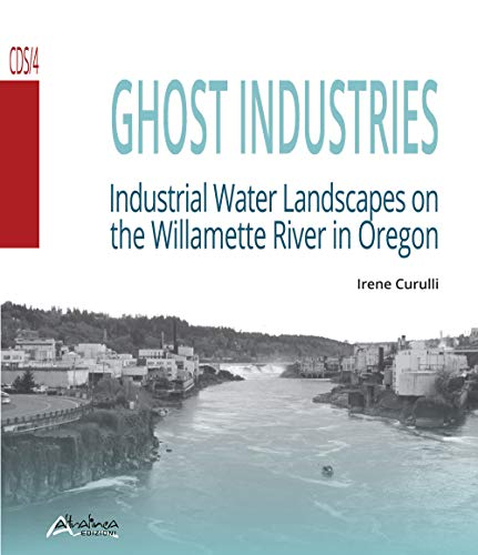 Ghost industries. Industrial water landscapes on the Willamette River in Oregon PDF Books
