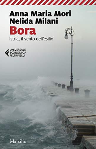 Bora: Istria, il vento dell'esilio (Italian Edition)