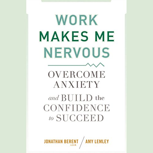 Work Makes Me Nervous: Overcome Anxiety and Build the Confidence to Succeed                   By:                                                                                                                                 Jonathan Berent,                                                                                        Amy Lemley                               Narrated by:                                                                                                                                 John Allen Nelson                      Length: 9 hrs and 3 mins     8 ratings     Overall 4.4