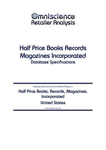 Half Price Books, Records, Magazines, Incorporated - United States: Retailer Analysis Database Specifications (Omniscience Retailer Analysis - United States Book 43259)