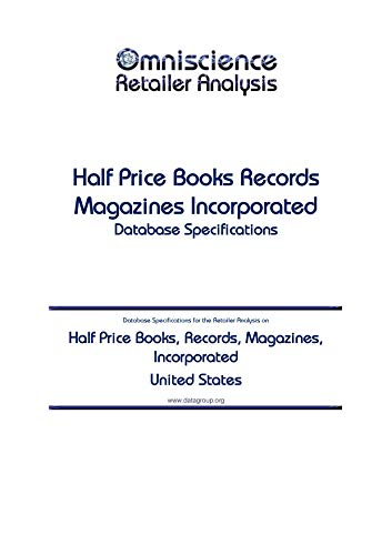 Half Price Books, Records, Magazines, Incorporated - United States: Retailer Analysis Database Specifications (Omniscience Retailer Analysis - United States Book 43259)