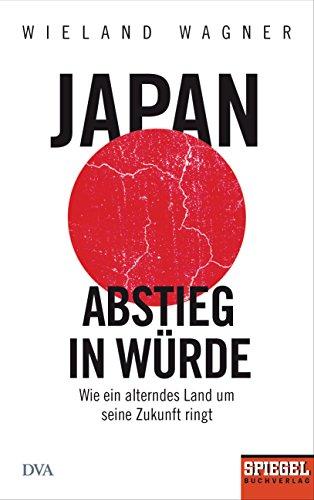 Japan – Abstieg in Würde: Wie ein alterndes Land um seine Zukunft ringt - Ein SPIEGEL-Buch
