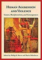 Human Aggression and Violence: Causes, Manifestations, and Consequences (The Herzliya Series on Personality and Social Psychology)