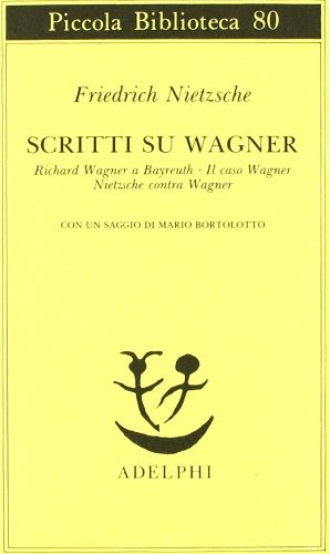 Scritti su Wagner: Richard Wagner a Bayreuth-Il caso Wagner-Nietzsche contra Wagner