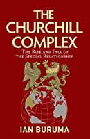 The Churchill Complex: The Rise and Fall of the Special Relationship