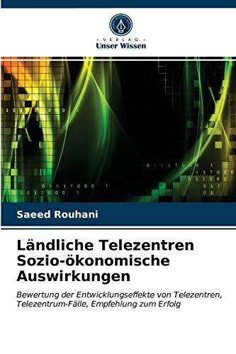 Ländliche Telezentren Sozio-ökonomische Auswirkungen: Bewertung der Entwicklungseffekte von Telezentren, Telezentrum-Fälle, Empfehlung zum Erfolg