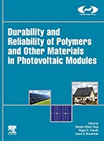 Durability and Reliability of Polymers and Other Materials in Photovoltaic Modules (Plastics Design Library)