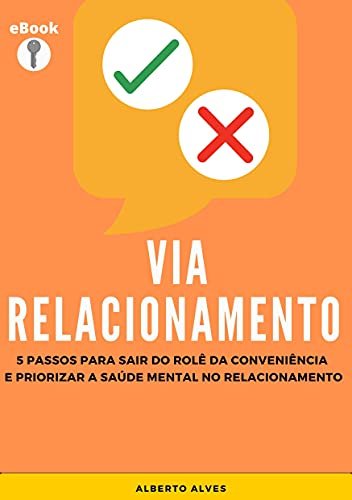 Via Relacionamento: 5 Passos para Sair do Rolê da Conveniência e Priorizar a Saúde Mental no Relacionamento(eBook)
