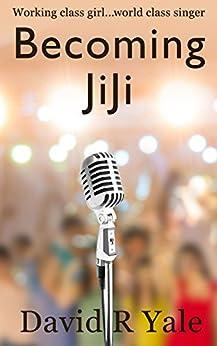 [David R Yale]のBecoming JiJi: A Feminist Literary Coming-of-Age Novel (Shingle Creek Sagas Book 1) (English Edition)