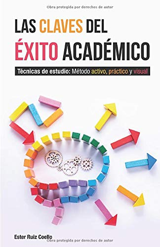 Las claves del éxito académico: Técnicas de estudio. Método activo, práctico y visual