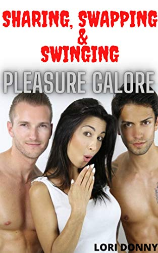 Sharing, Swapping And Swinging Pleasure Galore: ( Taboo lifestyle with other married couple, mm,mmf, age gap play kink erotcia with submission, sweet pain, ... cuckold brat dares ) (English Edition)
