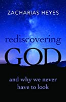 Rediscovering God: And Why We Never Have to Look