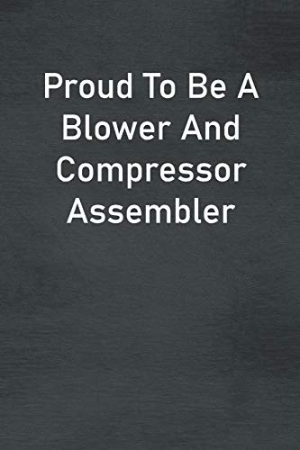 Proud To Be A Blower And Compressor Assembler: Lined Notebook For Men, Women And Co Workers