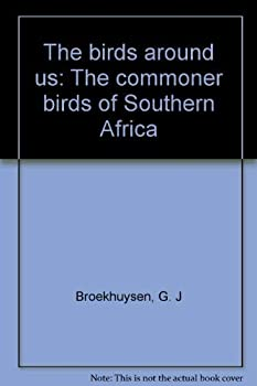 Hardcover The birds around us: The commoner birds of Southern Africa Book