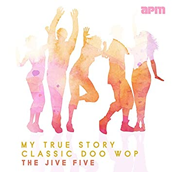 My True Story - Classic Doo Wop