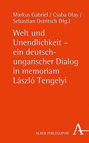 Welt und Unendlichkeit - ein deutsch-ungarischer Dialog in memoriam Laszlo Tengelyi (Alber-Reihe Philosophie)