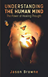 Understanding the Human Mind: The Power of Healing Thought