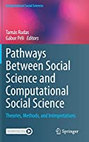 Pathways Between Social Science and Computational Social Science: Theories, Methods, and Interpretations (Computational Social Sciences)