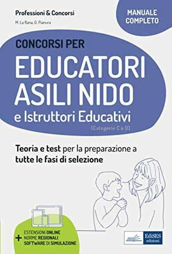 Educatori e assistenti asili nido. istruttori nei servizi educativi. Manuale completo per la preparazione al concorso e l'aggiornamento professionale. Con software di simulazione