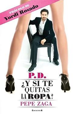 P.D. Y si te quitas la ropa? (Spanish Edition)