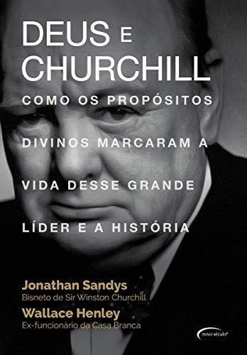 Deus e Churchill: como os propósitos divinos marcaram a vida desse grande líder e a História