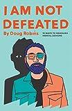 I Am Not Defeated: 10 Ways to Demolish Mental Demons