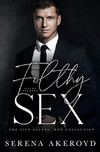 Filthy Sex: A DARK, MAFIA, AGE-GAP ROMANCE by [Serena Akeroyd]