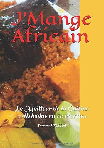 J'Mange Africain: Det beste av afrikansk mat i 80 oppskrifter