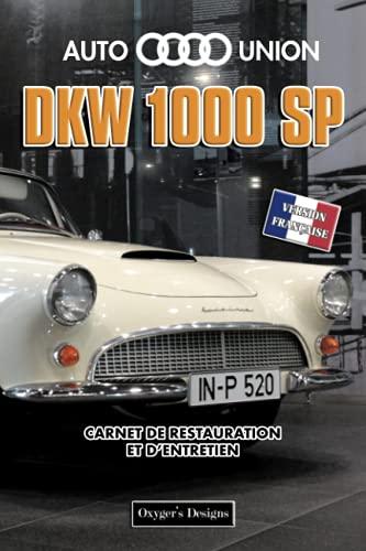 AUTO UNION DKW 1000 SP: CARNET DE RESTAURATION ET D'ENTRETIEN