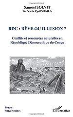 RDC: rêve ou illusion? - Conflits et ressources naturelles en République Démocratique du Congo de Samuel Solvit