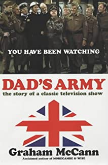 Graham McCann - Dad's Army: The Story Of A Classic Television Show