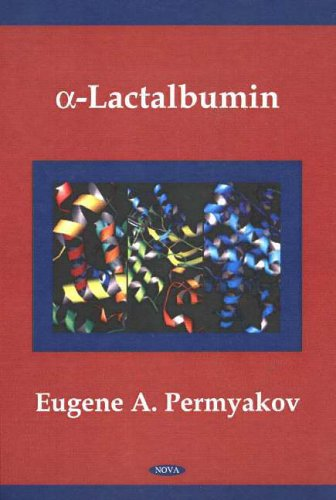 a-Lactalbumin: In Molecular Anatomy and Physiology of Proteinaceous Machines (MOLECULAR ANATOMY AND PHYSIOLOGY OF PROTEINS)