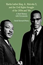 Martin Luther King, Jr., Malcolm X, and the Civil Rights Struggle of the 1950s and 1960s: A Brief History with Documents (...